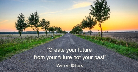 create your future from your future not your past